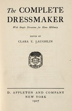 The Complete Dressmaker, Clara E. Laughlin, 1907; University of Wisconsin Digital Collections ~ great site for old textbooks