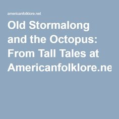 Old Stormalong and the Octopus: From Tall Tales at Americanfolklore.net