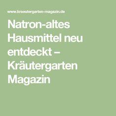 Natron-altes Hausmittel neu entdeckt – Kräutergarten Magazin