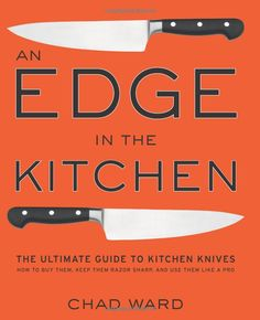 An Edge in the Kitchen: The Ultimate Guide to Kitchen Knives - How to Buy Them, Keep Them Razor Sharp, and Use Them Like a Pro: Amazon.co.uk...