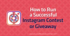 How to Run a Successful Instagram Contest or Giveaway : Social Media Examiner