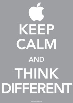 Keep Calm and Think Different. Apple Rocks!