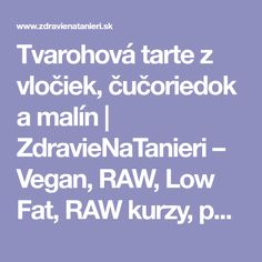 Tvarohová tarte z vločiek, čučoriedok a malín   ZdravieNaTanieri – Vegan, RAW, Low Fat, RAW kurzy, poradňa, e-shop