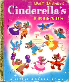 "Walt Disney's Cinderella's Friends, from the movie ""Cinderella""  told by Jane Werner and illustrations by the Walt Disney Studio adapted by Al Dempster, Simon and Schuster, 1950, A edition"