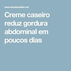 Creme caseiro reduz gordura abdominal em poucos dias