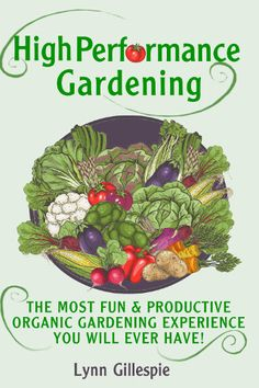 Virtually weed free gardening that produces 2 times the amount of produce in 1/2 the space - High Performance Garden eBook