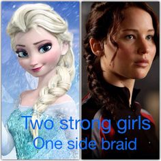 Two strong girls one side braid. Katniss and Elsa.