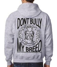 """Urban Suburban Apparel - [OOPSIE] """"DONT BULLY MY BREED"""" (BACK PRINTED) Heather Hoodies, $23.00 (http://www.urbansuburbanapparel.com/oopsie-dont-bully-my-breed-back-printed-heather-hoodies/)"""