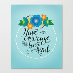 Have Courage and Be Kind Canvas Print by Noonday Design | Society6