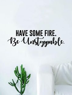 Have Some Fire Be Unstoppable Quote Decal Sticker Wall Vinyl Art Home Room Decor Inspirational Motivational