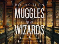 Books turn Muggles into Wizards.