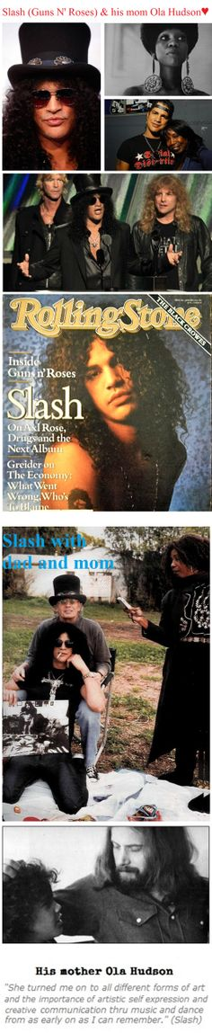 Slash (Guns N' Roses) mom Ola Hudson  was born in 1946 was an African American costume designer whose clients included Ringo Starr, John Lennon & David Bowie. She died of lung cancer in 2009.