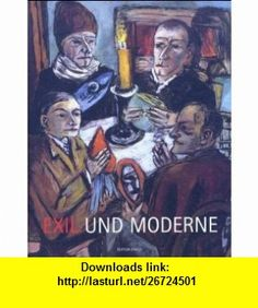 Exil und Moderne (9783899041392) Eugene Braunwald , ISBN-10: 3899041399  , ISBN-13: 978-3899041392 ,  , tutorials , pdf , ebook , torrent , downloads , rapidshare , filesonic , hotfile , megaupload , fileserve