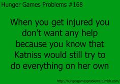 Hunger Games Problems ~ always gotta be like katniss :) that's me. So scary how true this is/ it's like someone is writing about me Hunger Games Problems, Hunger Games Memes, Hunger Games Fandom, Hunger Games Catching Fire, Hunger Games Trilogy, Nerd Problems, Katniss And Peeta, Katniss Everdeen, I Volunteer As Tribute