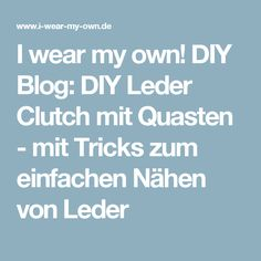 I wear my own! DIY Blog: DIY Leder Clutch mit Quasten - mit Tricks zum einfachen Nähen von Leder