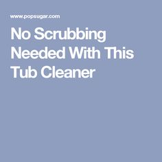 No Scrubbing Needed With This Tub Cleaner