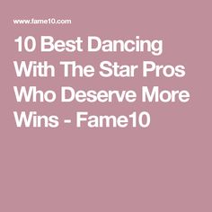 10 Best Dancing With The Star Pros Who Deserve More Wins - Fame10