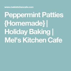 Peppermint Patties {Homemade} | Holiday Baking | Mel's Kitchen Cafe