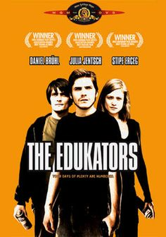 The Edukators (2005) Peter (Stipe Erceg), Jan (Daniel Brühl) and Jule (Julia Jentsch) -- a trio of anticapitalist radicals who call themselves the Edukators -- rankle Germany's elite by breaking into mansions, rearranging the possessions and leaving menacing messages that warn of an impending class war. But when Jule leaves her cell phone behind and they return to the scene to retrieve it, an unexpected visitor forces them to improvise.