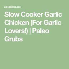 Slow Cooker Garlic Chicken (For Garlic Lovers!) | Paleo Grubs