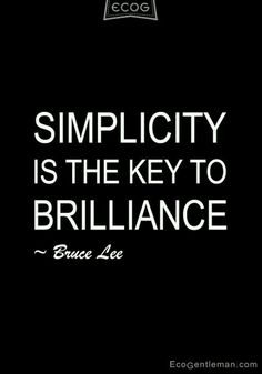 Graphic Quotes - Simplicity is the key to brilliance - Bruce Lee. Bruce Lee (李 小龍, lee yuen kam) who was an expert in kung fu and starred in martial arts A bronze statue was built in Hong Kong. Now Quotes, Words Quotes, Great Quotes, Quotes To Live By, Motivational Quotes, Life Quotes, Inspirational Quotes, Sayings, The Words