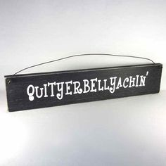 Sign  Quityerbellyachin  QUIT YOUR BELLYACHING by obxcountrystore
