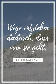 """""""Wege entstehen dadurch, dass man sie geht."""", sagt Erich Kästner. Reise-Zitate"""