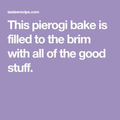 This pierogi bake is filled to the brim with all of the good stuff.