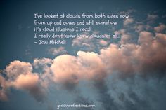 Joni Mitchell quote that's in the clouds from a song made famous by Judy Collins.