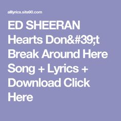 ED SHEERAN Hearts Don't Break Around Here Song + Lyrics + Download  Click Here Broken Song, American Teen, Khalid, Ed Sheeran, Song Lyrics, Dumb And Dumber, Songs, Coupon, Hearts