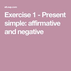 Exercise 1 - Present simple: affirmative and negative