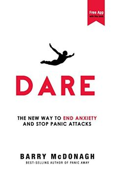Dare: The New Way to End Anxiety and Stop Panic Attacks B...
