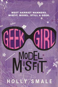 Geek Girl: Model Misfit by Holly Smale • July 21, 2015 • HarperTeen https://www.goodreads.com/book/show/23460954-geek-girl