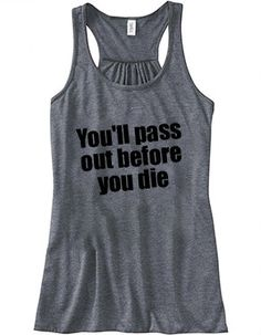 3477422009a837 You ll Pass Out Before You Die Racerback Tank Top - Crossfit Tank Shirt -