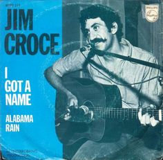 "June 26th, 2012: ""I Got a Name"" is a 1973 single recorded by Jim Croce and written by Norman Gimbel and Charles Fox. It was released in 1973 and was the first single from his album of the same title."