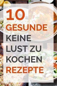 10 gesunde keine Lust zu kochen Rezepte. Super einfach, schnell und lecker - Kochkarussell.com