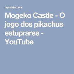 Mogeko Castle - O jogo dos pikachus estuprares - YouTube