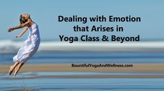 Dealing with Emotion in Yoga Class & Beyond | Emotion comes up in yoga class.  Yoga teachers need to apply compassion to help students.