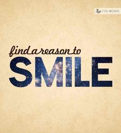 Find a reason to smile...sure feels good