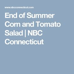 End of Summer Corn and Tomato Salad | NBC Connecticut