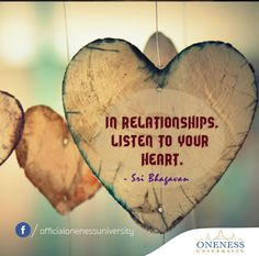 In relationships listen to your heart. -Sri Bhagavan