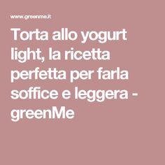 Torta allo yogurt light, la ricetta perfetta per farla soffice e leggera - greenMe