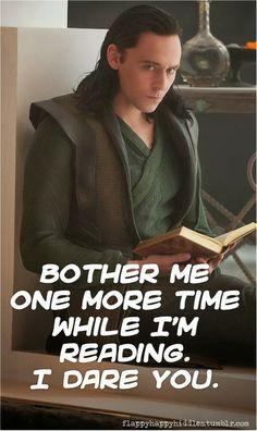 hi' -Loki: 'anjdlwjlajwlds!' -Me: *kneels* -Loki: '.' -Me: 'Obeying you, Master. You may punish me now' -Loki: I Love Books, Good Books, Books To Read, My Books, Reading Books, Reading Time, Reading Aloud, Marvel Jokes, Marvel Funny