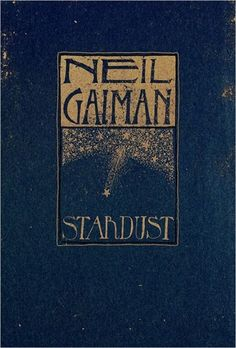 Stardust by Neil Gaiman  The book as well as the movie are two of my favorite creations.