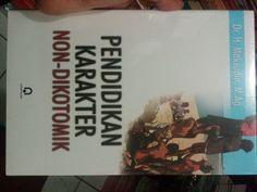 Buku PENDIDIKAN KARAKTER NON-DIKOTOMIK Pengarang Dr.H.Maksudin,M.Ag.