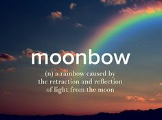 Moonbow (n) a rainbow caused by the retraction and reflection of light from the moon Beautiful Words In English, Interesting English Words, Unusual Words, Weird Words, Rare Words, Learn English Words, Unique Words, Cool Words, Fancy Words