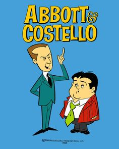 I love the cartoon, Abbott & Costello.