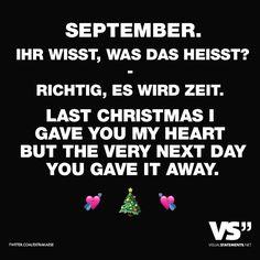 SEPTEMBER. IHR WISST, WAS DAS HEISST? - RICHTIG, ES WIRD ZEIT. LAST CHRISTMAS I GAVE YOU MY HEART BUT THE VERY NEXT DAY YOU GAVE IT AWAY. - VISUAL STATEMENTS®