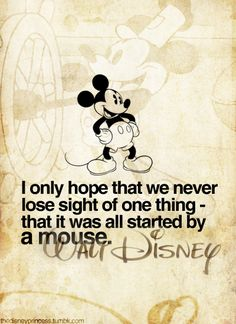 Mickey Mouse, Quote by Walt Disney. Walt Disney Quotes, Gif Disney, Disney Girls, Disney And Dreamworks, Disney Love, Disney Magic, Disney Mickey, Walt Disney World, Disney Pixar