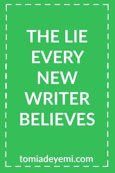 New writers often believe one lie, and this lie is the only thing standing  between you and your writing dreams. Click here to find out what it is!